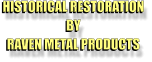 HISTORICAL RESTORATION BY RAVEN METAL PRODUCTS HISTORICAL RESTORATION BY RAVEN METAL PRODUCTS